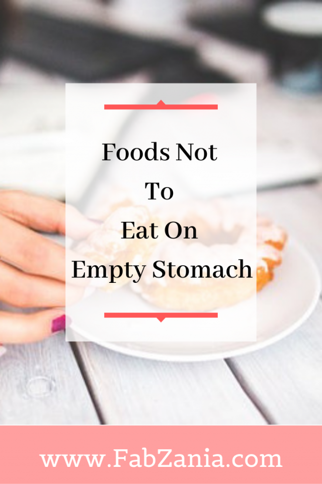 Foods not to eat on empty stomach