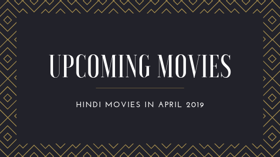 movies in April 2019, kalank, bollywood updates, movie of the month