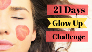 Glowing skin tips, 21 days glow up challenge